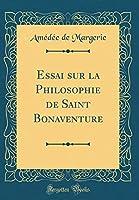 Essai Sur La Philosophie de Saint Bonaventure (Classic Reprint)