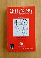 Child's Pay: The Complete Guide to Child Support Law and Practice (3rd Edition)