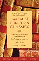 Essential Christian Classics: The Christian's Secret of a Happy Life/ Foxe's Books of Martyrs/ in His Steps/ Pilgrim's Progress