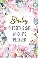 Shirley: Blessed is She Who Has Believed -Luke 1:45(asv): Personalized Christian Notebook for Women