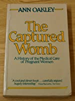 The Captured Womb: A History of the Medical Care of Pregnant Women