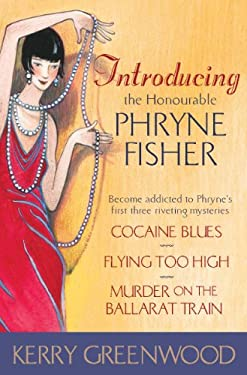 Introducing the Honourable Phryne Fisher: Become addicted to Phryne's first three riveting mysteries
