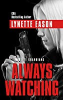 Always Watching (Elite Guardians: Thorndike Press Large Print Christian Mystery)