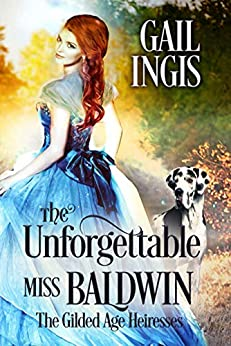 The Unforgettable Miss Baldwin (Gilded Age Heiresses Book 1) by [Ingis, Gail]