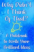Why Didn't I Think of That?: A Notebook to Write In When Creating a Product