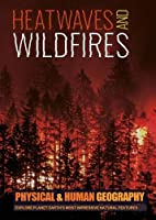Heatwaves and Wildfires (Transforming Earth's Geography (Physical & Human Geography UK))
