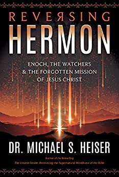Reversing Hermon: Enoch, the Watchers, and the Forgotten Mission of Jesus Christ by [Heiser, Michael S.]