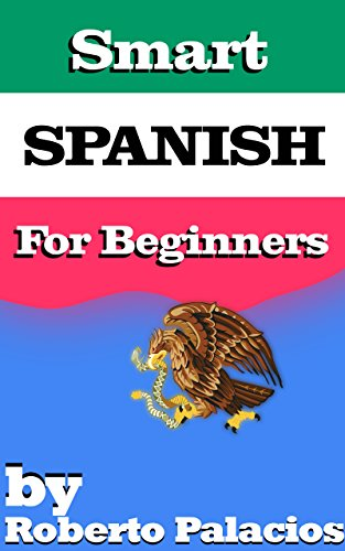 Smart Spanish For Beginners: Lessons: Alphabet, Nouns, Greetings, Farewells, Introductions, Dialogues, House Vocabulay, Cognates and Articles. (English Edition)