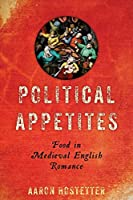 Political Appetites: Food in Medieval English Romance (Interventions: New Studies Medieval Cult)