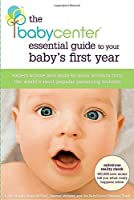 The BabyCenter Essential Guide to Your Baby's First Year: Expert Advice and Mom-to-Mom Wisdom from the World's Most Popular Parenting Website
