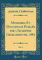 Memoires Et Documents Publiés Par l'Académie Chablaisienne, 1887, Vol. 1 (Classic Reprint)