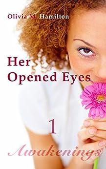 Her Opened Eyes: Awakenings, Part 1 by [Hamilton, Olivia M.]