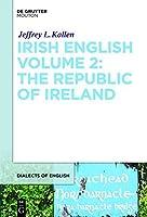 Irish English Volume 2: The Republic of Ireland (Dialects of English) by Jeffrey L. Kallen(2013-10-30)