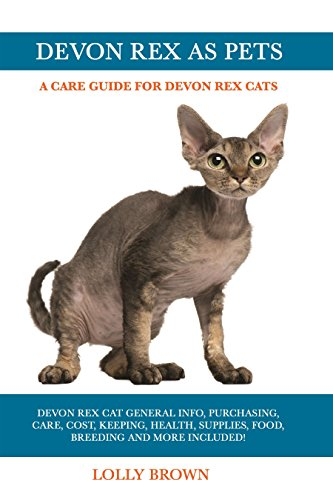 Devon Rex as Pets: Devon Rex Cat General Info, Purchasing, Care, Cost, Keeping, Health, Supplies, Food, Breeding and More Included! A Care Guide for Devon Rex Cats (English Edition)