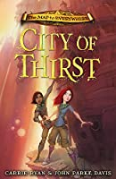 The Map to Everywhere: City of Thirst: Book 2