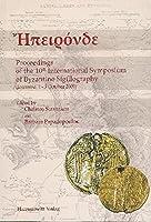 Epironde Proceedings of the 10th International Symposium of Byzantine Sigillography: Ioannina 1.-3. October 2009