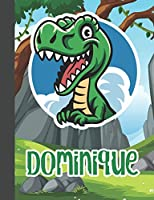 Dominique: Wide Ruled Composition Notebook Dinosaur Boys Kids Personalized Journal for School Supplies | 110 pages 7.44x9.269