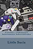 Consolas y videojuegos Injustamente Sobrevalorados de Little Sucia (Spanish Edition)