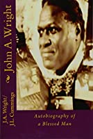 John A. Wright: Autobiography of a Blessed Man