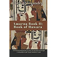 Amarna Book II: Book of Hawara: A fictional interpretation of the true events that took place in Ancient Egypt & Hattusa before & after Pharaoh Tutankhamun's death