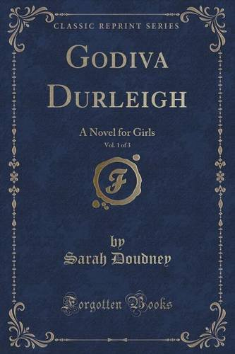 Godiva Durleigh, Vol. 1 of 3: ...