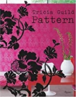 Tricia Guild Pattern: Using Pattern to Create Sophisticated, Show-stopping Interiors by Tricia Guild Elspeth Thompson(2006-10-24)