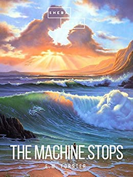 The Machine Stops by [E.M. Forster]
