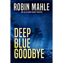 Deep Blue Goodbye (An Allison Hart Novel Book 1)