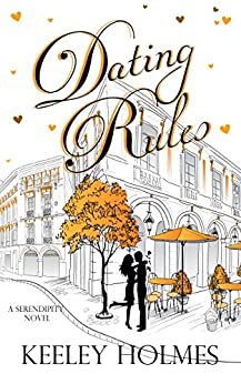 Dating Rules (Serendipity Series Book 2) by [Holmes, Keeley]