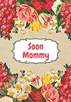 Soon Mommy: Pregnancy Journal | Remember the best months of your life | A gift for future mothers | Memory Diary
