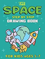 THE SPACE STEP BY STEP DRAWING BOOK FOR KIDS AGES 5-7: Explore, Fun with Learn... How To Draw Planets, Stars, Astronauts, Space Ships and More! | (Activity Books for children) Unique Gift For Science & Tech Lovers