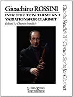 Gioachino Rossini: Introduction, Theme and Variations for Clarinet: Clarinet in Bb/Piano (Charles Neidich 21st Century Series for Clarinet)