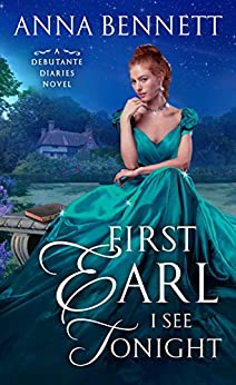 First Earl I See Tonight (Debutante Diaries) by [Bennett, Anna]