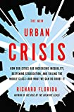 The New Urban Crisis: How Our Cities Are Increasing Inequality, Deepening Segregation, and Failing the Middle Class?and What We Can Do About It