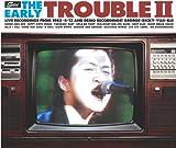 ジ・アーリー・トラブル2(初回限定盤)(DVD付)