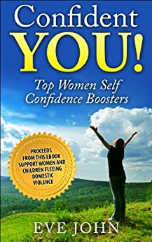 Confident You! Top Self Confidence Boosters for Women by [John, Eve]
