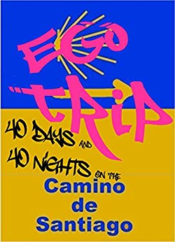 Ego Trip: 40 Days and 40 Nights on the Camino de Santiago by [McGranaghan, Paul]