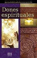 Dones espirituales / Spiritual Gifts: Qué dice la Biblia sobre los dones espirituales / What the Bible Says About Spiritual Gifts
