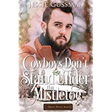 Cowboys Don't Stand Under the Mistletoe (Sweet Water Ranch Western Cowboy Romance Book 10)