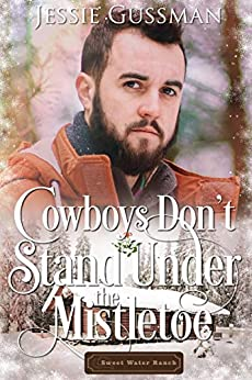 Cowboys Don't Stand Under the Mistletoe (Sweet Water Ranch Western Cowboy Romance Book 10) by [Gussman, Jessie]