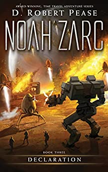 Noah Zarc: Declaration (Book 3): A YA Time Travel Adventure by [Pease, D. Robert]