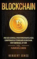 Blockchain: Una Guía Esencial Para Principiantes Para Comprender La Tecnología Blockchain, Criptomonedas, Bitcoin y el Futuro del Dinero (Spanish Edition)