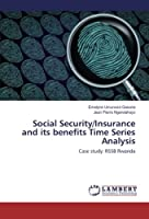 Social Security/Insurance and its benefits Time Series Analysis: Case study: RSSB Rwanda