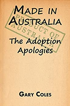 Made in Australia: The Adoption Apologies by [Coles, Gary]
