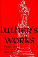 Luther's Works, Volume 69: Sermons on the Gospel of St. John, Chapters 17-20 (Luther's Works (Concordia))