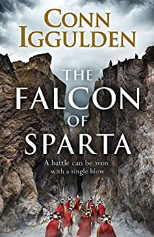 The Falcon of Sparta: The bestselling author of the Emperor and Conqueror series' returns to the Ancient World by [Iggulden, Conn]