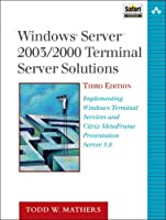 Windows® Server™ 2003/2000 Terminal Server Solutions: Implementing Windows Terminal Services and Citrix MetaFrame Presentation Server 3.0 (Addison-Wesley Microsoft Technology Series)