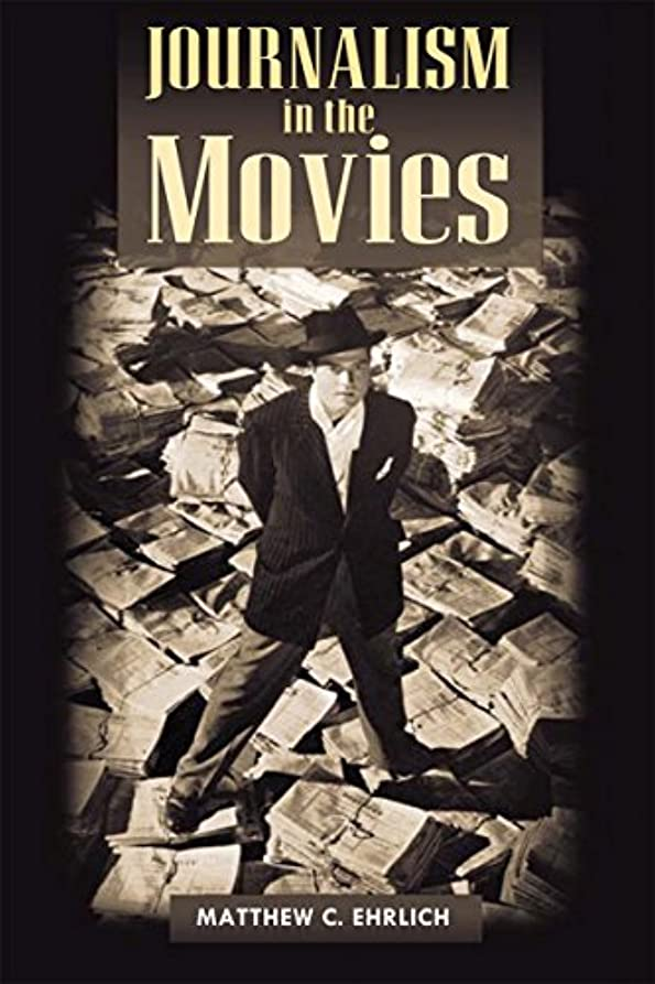 行う散らす流すJournalism in the Movies (History of Communication) (English Edition)