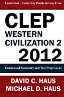 CLEP Western Civilization 2 - 2012: Condensed Summary and Test Prep Guide