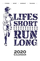 Lifes short run long Calendar 2020: Annual Calendar for Fitness enthusiasts and fans of the body cult